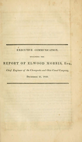 Executive Communication, Enclosing The Report Of Elwood Sic Morris, Esq., Chief Engineer Of The Chesapeake And Ohio Canal Company