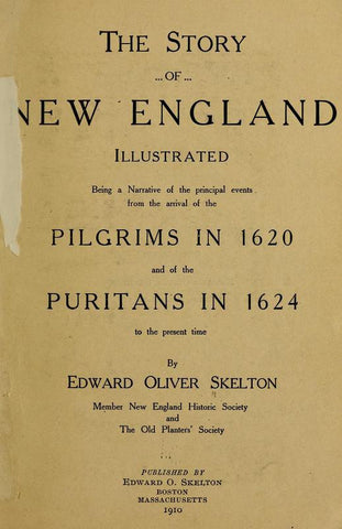 The Story Of New England, Illustrated, Being A Narrative Of The Principal Events From The Arrival Of The Pilgrims In 1620 And Of The Puritans In 1624 To The Present Time