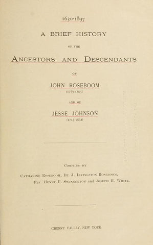 1630-1897: A Brief History Of The Ancestors And Descendants Of John Roseboom (1739-1805) And Of Jesse Johnson (1745-1832) - Repressed Publishing - 1