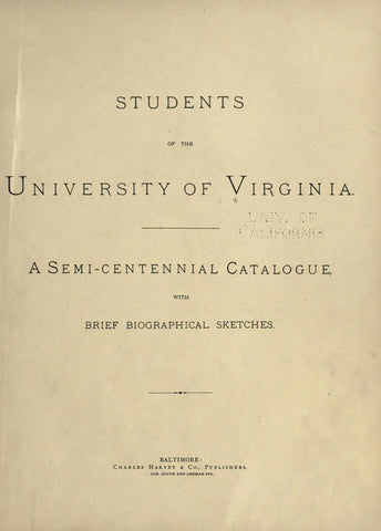 Students Of The University Of Virginia. A Semi-Centennial Catalogue With Brief Biographical Sketches