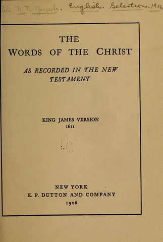 The Words Of The Christ: As Recorded In The New Testament, King James Version, 1611