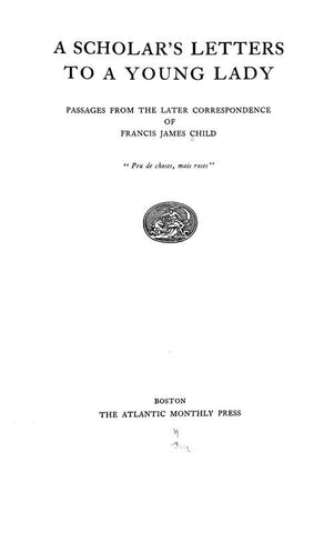 A Scholar's Letters To A Young Lady; Passages From The Later Correspondence Of Francis James Child