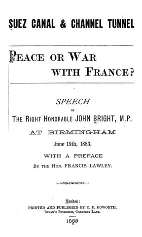 Suez Canal &Amp; Channel Tunnel: Peace Or War With France?: Speech Of The Right Honorable John Bright, M.P. At Birmingham, June 15Th, 1883
