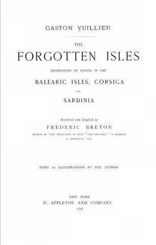 The Forgotten Isles: Impressions Of Travel In The Balearic Isles, Corsica And Sardinia