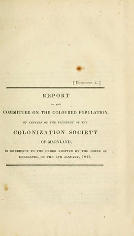 Report Of The Committee On The Coloured Population, Of Answers Of The President Of The Colonization Society Of Maryland, In Obedience To The Order Adopted By The House Of Delegates, On The 4Th Of January, 1841