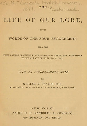 The Life Of Our Lord, In The Words Of The Four Evangelists: Being The Four Gospels Arranged In Chronological Order, And Interwoven To Form A Continuous Narrative