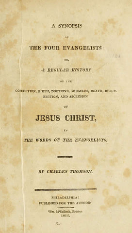 A Synopsis Of The Four Evangelists: Or, A Regular History Of The Conception, Birth, Doctrine, Miracles, Death, Resurrection, And Ascension Of Jesus Christ, In The Words Of The Evangelists