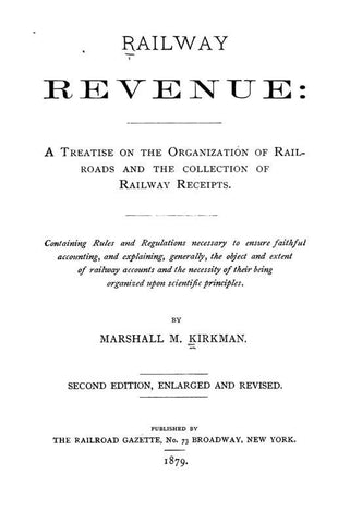 Railway Revenue: A Treatise On The Organization Of Railroads And The Collection Of Railway Receipts. Containing Rules And Regulations Necessary To Ensure Faithful Accounting