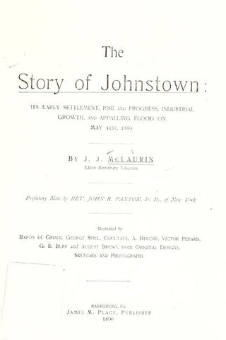 The Story Of Johnstown: Its Early Settlement, Rise And Progress, Industrial Growth, And Appalling Flood On May 31St, 1889