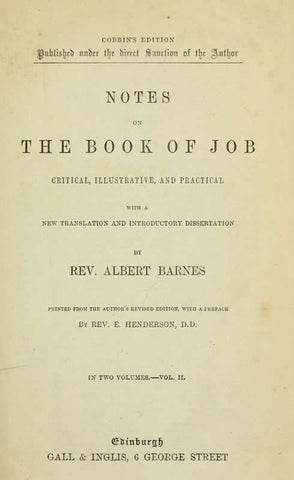 Notes, Critical, Illustrative, And Practical, On The Book Of Job, With A New Translation And An Introductory Dissertation By Albert Barnes. Printed From The Author's Rev. Ed., With A Pref. By E. Henderson