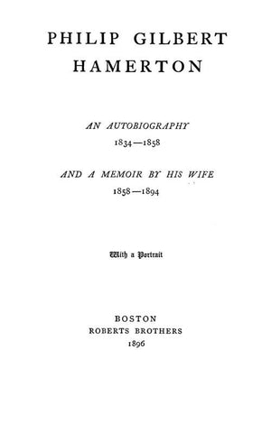 Philip Gilbert Hamerton: An Autobiography, 1834-1858, And A Memoir By His Wife, 1858-1894