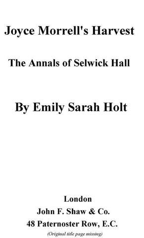 Joyce Morrell's Harvest - The Annals Of Selwick Hall - A Story Of The Reign Of Elizabeth