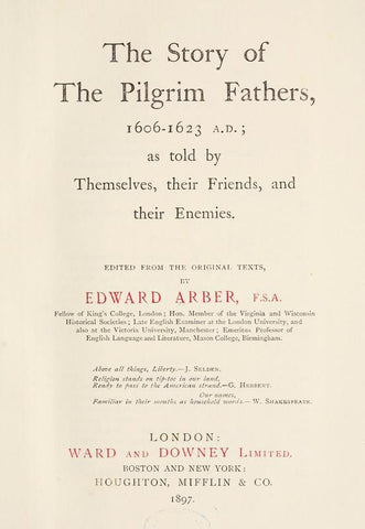 The Story Of The Pilgrim Fathers, 1606-1623 A.D.: As Told By Themselves, Their Friends, And Their Enemies