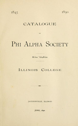 1845-1890. Catalogue Of Phi Alpha Societyillinois College - Repressed Publishing - 1