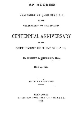 An Address Delivered At Glen Cove, L.I.: At The Celebration Of The Second Centennial Anniversary Of The Settlement Of That Village