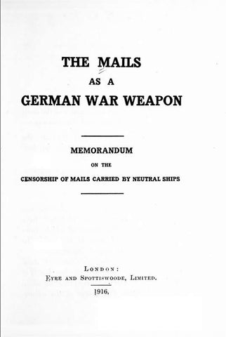 The Mails As A German War Weapon, Memorandum On The Censorship Of Mails Carried By Neutral Ships