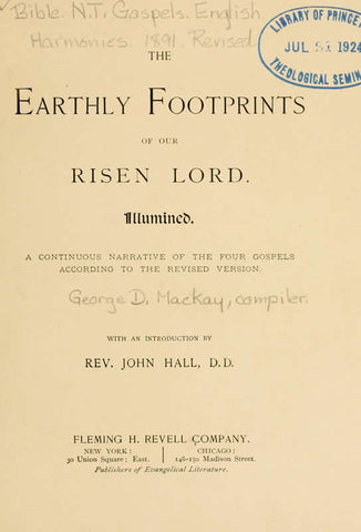 The Earthly Footprints Of Our Risen Lord Illumined: A Continuous Narrative Of The Four Gospels According To The Revised Version