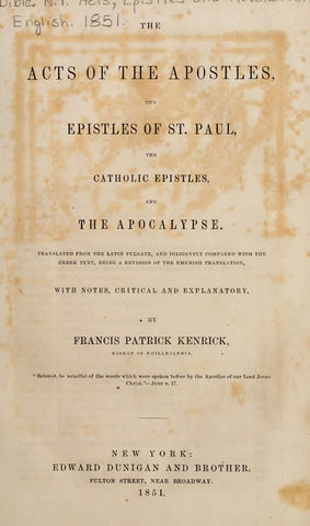 The Acts Of The Apostles The Epistles Of St. Paul, The Catholic Epistles And The Apocalypse Translated From The Latin Vulgate And Diligently Compared With The Greek Text, Being A Revision Of The Rhemish Translation