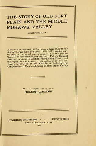 The Story Of Old Fort Plain And The Middle Mohawk Valley With Five Maps; A Review Of Mohawk Valley History From 1609 To The Time Of The Writing Of This Book 1912-1914