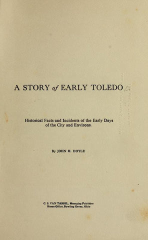 A Story Of Early Toledo; Historical Facts And Incidents Of The Early Days Of The City And Environs