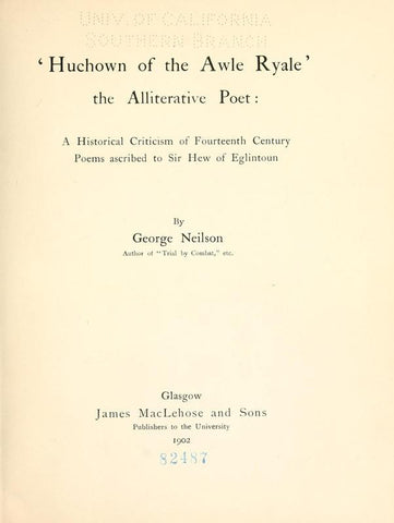 'Huchown Of The Awle Ryale' The Alliterative Poet: A Historical Criticism Of Fourteenth Century Poems Ascribed To Sir Hew Of Eglintoun - Repressed Publishing - 1