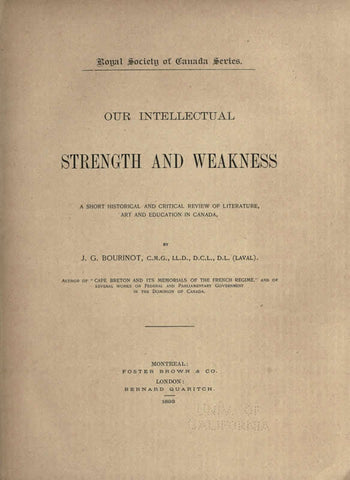 Our Intellectual Strength And Weakness; A Short Historical And Critical Review Of Literature, Art And Education In Canada