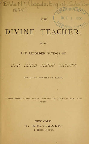 The Divine Teacher: Being The Recorded Sayings Of Our Lord Jesus Christ During His Ministry On Earth