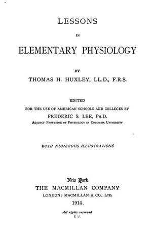 Lessons In Elementary Physiology, By Thomas H. Huxley Ed. For The Use Of American Schools And Colleges By Frederic S. Lee