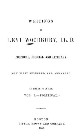 Writings Of Levi Woodbury, Ll. D.: Political, Judicial And Literary. Now First Selected And Arranged