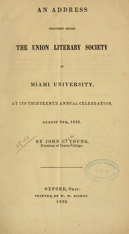 An Address, Delivered Before The Union Literary Society Of Miami University, At Its Thirteenth Annual Celebration, August 8Th, 1838