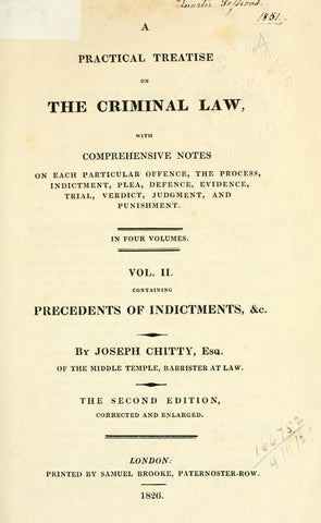 A Practical Treatise On The Criminal Law, Comprising The Practice, Pleadings, And Evidence, Which Occur In The Course Of Criminal Prosecutions, Whether By Indictment Or Information, With A Copious Collection Of Precedents Of Indictments, Informations, Pre