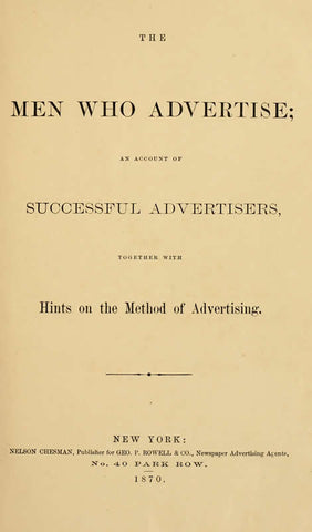 The Men Who Advertise: An Account Of Successful Advertisers, Together With Hints On The Method Of Advertising