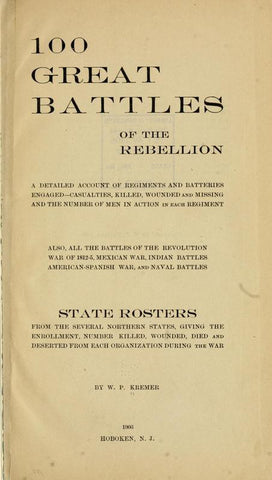 100 Great Battles Of The Rebellion; A Detailed Account Of Regiments And Batteries Engaged--Casualties, Killed, Wounded And Missing, And The Number Of Men In Action In Each Regiment; Also, All The Battles Of The Revolution, War Of 1812-5, Mexican War, Indi - Repressed Publishing - 1