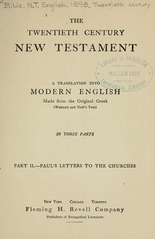 The Twentieth Century New Testament: A Translation Into Modern English Made From The Original Greek Westcott & Hort's Text