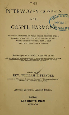 The Interwoven Gospels And Gospel Harmony: The Four Histories Of Jesus Christ Blended Into A Complete And Continuous Narrative In The Words Of The Gospels, With A Complete Interleaved Harmony According To The Revised Version Of 1881