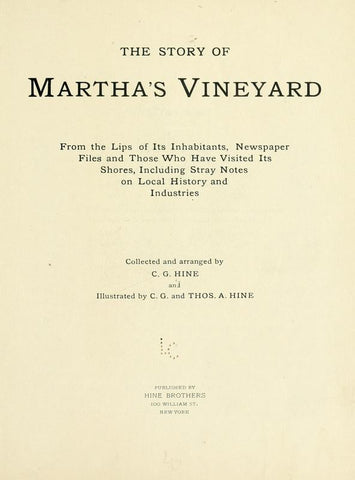 The Story Of Martha's Vineyard, From The Lips Of Its Inhabitants, Newspaper Files And Those Who Have Visited Its Shores, Including Stray Notes On Local History And Industries