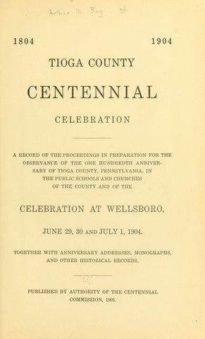 1804-1904. Tioga County Centennial Celebration - Repressed Publishing - 1