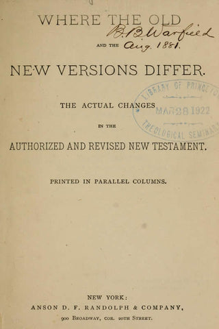 Where The Old And The New Versions Differ: The Actual Changes In The Authorized And Revised New Testament Printed In Parallel Columns