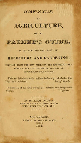 Compendium Of Agriculture; Or, The Farmer's Guide, In The Most Essential Parts Of Husbandry And Gardening; Compiled From The Best American And European Publications, And The Unwritten Opinions Of Experienced Cultivators