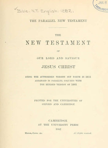 The Parallel New Testament; The New Testament Of Our Lord And Saviour Jesus Christ: Being The Authorised Version Set Forth In 1611, Arranged In Parallel Columns With The Revised Version Of 1881