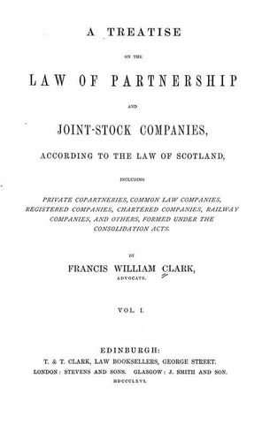 A Treatise On The Law Of Partnership And Joint-Stock Companies: According To The Law Of Scotland, Including Private Copartneries, Common Law Companies, Registered Companies, Chartered Companies, Railway Companies, And Others, Formed Under The Consolidatio