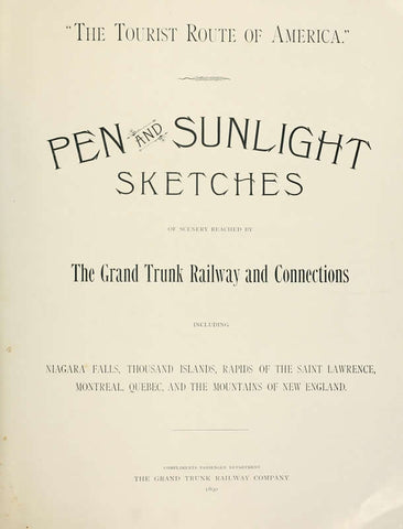 Pen And Sunlight Sketches Of Scenery Reached By The Grand Trunk Railway And Connections: Including Niagara Falls, Thousand Islands, Rapids Of The Saint Lawrence, Montreal, Quebec, And The Mountains Of New England