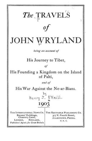 The Travels Of John Wryland; Being An Account Of His Journey To Tibet, Of His Founding A Kingdom On The Island Of Palti, And Of His War Against The Ne-Ar-Bians