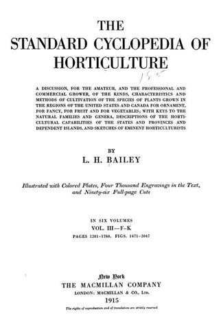 The Standard Cyclopedia Of Horticulture; A Discussion, For The Amateur, And The Professional And Commercial Grower, Of The Kinds, Characteristics And Methods Of Cultivation Of The Species Of Plants Grown In The Regions Of The United States And Canada For