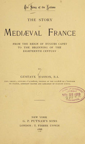 The Story Of Mediëval France From The Reign Of Hugues Capet To The Beginning Of The Eighteenth Century