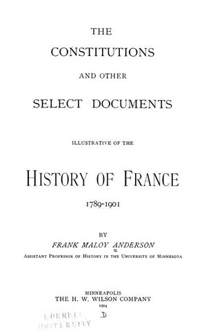 The Constitutions and other Select Documents Illustrative of the History of France, 1789-1907