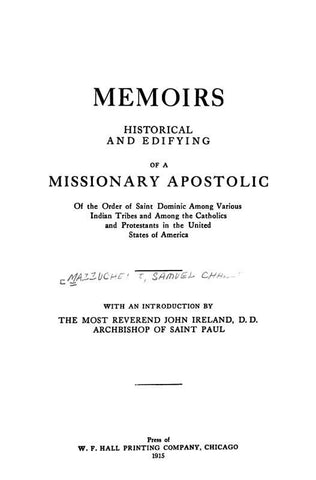Memoirs: Historical And Edifying, Of A Missionary Apostolic Of The Order Of Saint Dominic Among Various Indian Tribes And Among The Catholics And Protestants In The United States Of America