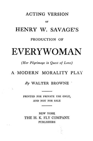 Acting Version Of Henry W. Savage's Production Of Everywoman Her Pilgrimage In Quest Of Love A Modern Morality Play