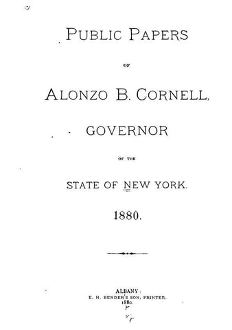 Public Papers Of Alonzo B. Cornell, Governor Of The State Of New York, 1880-1882