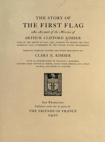 The Story Of The First Flag, An Acount Of The Mission Of Arthur Clifford Kimber, Who, In The Month Of May, 1917, Carried To France The First American Flag Authorized By The United States Government
